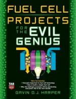 Fuel Cell Projects for the Evil Genius - Gavin D.J. Harper