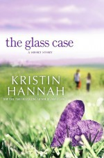 The Glass Case - Kristin Hannah