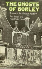 Ghosts of Borley - Paul Tabori, Peter Underwood