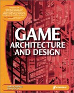 Game Architecture and Design: Learn the Best Practices for Game Design and Programming - Andrew Rollings, Dave Morris