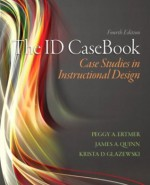 The ID CaseBook: Case Studies in Instructional Design (4th Edition) - Peggy A. Ertmer, James Quinn, Krista D. Glazewski