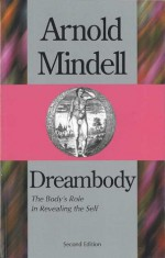 Dreambody: The Body's Role In Revealing the Self - Arnold Mindell, Marie-Louise von Franz
