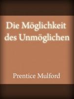 Die Möglichkeit des Unmöglichen (German Edition) - Prentice Mulford