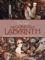 The Goblins of Labyrinth - Brian Froud, Terry Jones