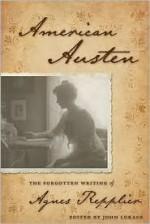 American Austen: The Forgotten Writing of Agnes Repplier - Agnes Repplier, John A. Lukacs