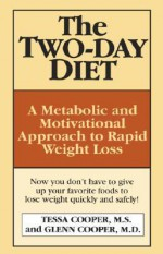 The Two-Day Diet: A Metabolic and Motivational Approach to Rapid Weight Loss - Tessa Cooper, Glenn Cooper