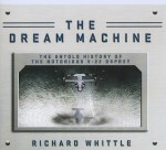 The Dream Machine: The Untold History of the Notorious V-22 Osprey - Richard Whittle, Kevin Foley