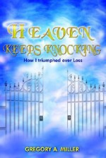 Heaven Keeps Knocking - Gregory Miller