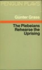 The Plebians Rehearse The Uprising - Günter Grass
