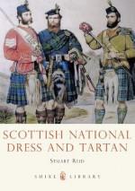 Scottish National Dress and Tartan (Shire Library) - Stuart Reid