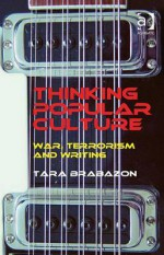 Thinking Popular Culture: War, Terrorism and Writing - Tara Brabazon