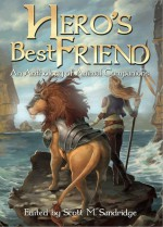 Hero's Best Friend: An Anthology of Animal Companions - Scott M. Sandridge, Enggar Adirasa, Joy Ward, Frank Creed, Cassie Schau, Steven Donahue, Jason Cordova, Herika R. Raymer, Essel Pratt, Lisa Hawkridge, S.H. Roddey, Steven S. Long, Laura Anne Ewald, Cindy Koepp, Ian Hunter, Steven Grassie, David Wright, Renee Carter Hall, N