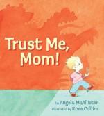 Trust Me, Mom! - Angela McAllister, Ross Collins