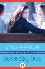 Balancing Acts (Chalet Girls, 1) - Emily Franklin