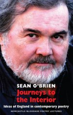 Journeys to the Interior: Ideas of England in Contemporary Poetry - Sean O'Brien