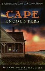 Cape Encounters: Contemporary Cape Cod Ghost Stories - Dan Gordon, Gary Joseph