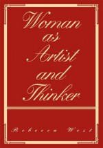 Woman as Artist and Thinker - Rebecca West
