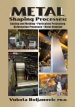 Metal Shaping Processes - Vukota Boljanovic
