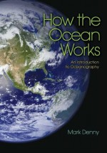How the Ocean Works: An Introduction to Oceanography - Mark Denny