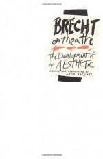 Brecht on Theatre: The Development of an Aesthetic - Bertolt Brecht, John Willett