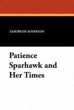 Patience Sparhawk and Her Times - Gertrude Atherton
