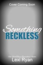Something Reckless - Lexi Ryan