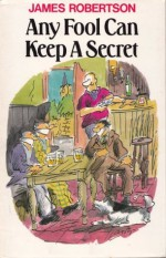 Any Fool Can Keep A Secret (Any Fool series) - James Robertson