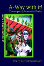 A-Way with It!: Contemporary Innovative Fiction - Eckhard A. Gerdes, Forrest Aguirre, Paul Jessup, Brendan Connell, Robert Freeman Wexler