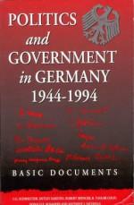Politics and Government in Germany, 1944-1994: Basic Documents - Carl-Christoph Schweitzer, Detlev Karsten, Robert Spencer, R. Taylor Cole, Donald P. Kommers, Anthony James Nicholls