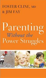 Parenting Without the Power Struggles - Foster Cline, Jim Fay