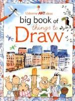 Big Book of Things to Draw (Art Ideas Drawing School) - Fiona Watt, Anna Milbourne