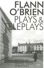 Flann O'Brien: Plays and Teleplays - Flann O'Brien, Daniel Keith Jernigan