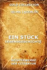 Ein Stück Lebensgeschichte - Erzählungen (Kommentierte Gold Collection) (German Edition) - Selma Lagerlöf, Marie Franzos, Joseph Meyer