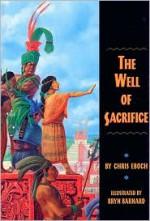 The Well of Sacrifice - Chris Eboch, Bryn Barnard