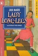 Lady Long Legs - Jan Mark, Paul Howard