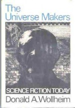 The universe makers; science fiction today - Donald A. Wollheim