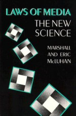 Laws of Media: The New Science - Marshall McLuhan, Eric McLuhan