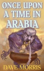 Once Upon A Time In Arabia (Critical IF gamebooks) - Dave Morris, William Harvey, Jon Hodgson