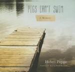 Pigs Can't Swim - Helen Peppe, Renée Raudman