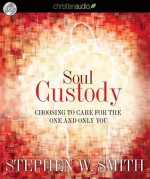 Soul Custody: Choosing to Care for the one and Only You - Stephen Smith