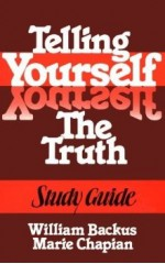 Telling Yourself the Truth--Study Guide - William Backus, Marie Chapian