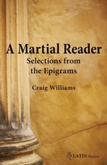 A Martial Reader: Selections from the Epigrams (Bc Latin Readers) - Craig Williams