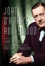 John O'Hara's Hollywood - John O'Hara, Matthew J. Bruccoli