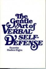 The Gentle Art Of Verbal Self Defense - Suzette Haden Elgin