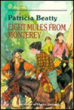 Eight Mules from Monterey - Patricia Beatty