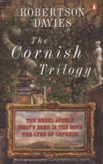 The Cornish Trilogy: The Rebel Angels, What's Bred in the Bone, and The Lyre of Orpheus - Robertson Davies