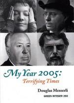 My Year 2005: Terrifying Times - Douglas Messerli