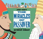 The Miracles of Passover - Josh Hanft, Seymour Chwast