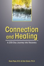 Connection and Healing: A 200-Day Journey into Recovery - Russ Pope, Dan Green, Rebecca Post, Marianne Harkin