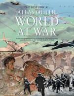 The Historical Atlas of the World At War - Brenda Ralph Lewis, Rupert Matthews